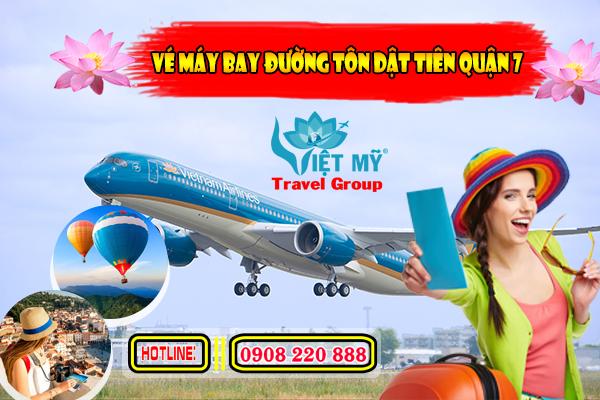 Vé máy bay đường Tôn Dật Tiên quận 7 - Phòng vé Việt Mỹ